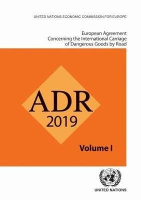 European Agreement Concerning the International Carriage of Dangerous Goods by Road (ADR) - Applicable as from 1 January 2019...