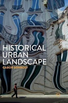 Historical Urban Landscape (Hardcover, 1st ed. 2017): Gabor Sonkoly