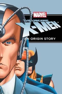 The Uncanny X-Men - An Origin Story (Paperback):