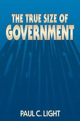 The True Size of Government (Paperback): Paul C. Light