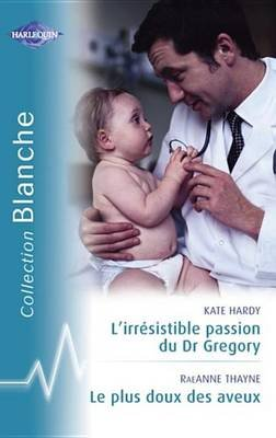 L'Irresistible Passion Du Dr Gregory - Le Plus Doux Des Aveux (Harlequin Blanche) (French, Electronic book text): Kate...