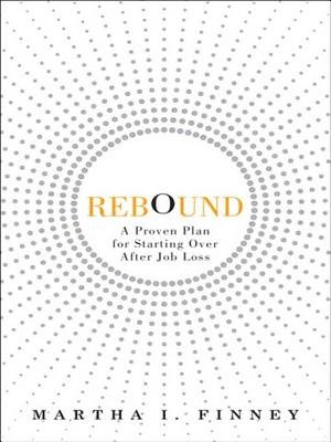 Rebound - A Proven Plan for Starting Over After Job Loss (Electronic book text): Martha I Finney