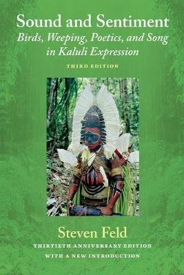 Sound and Sentiment - Birds, Weeping, Poetics, and Song in Kaluli Expression (Paperback, With a New Introduction): Steven Feld