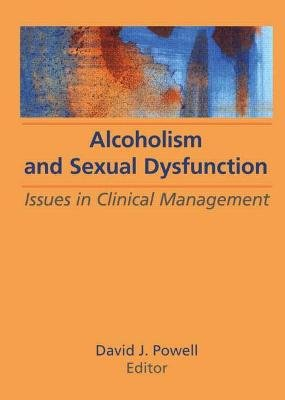 Alcoholism and Sexual Dysfunction - Issues in Clinical Management (Hardcover): David J. Powell
