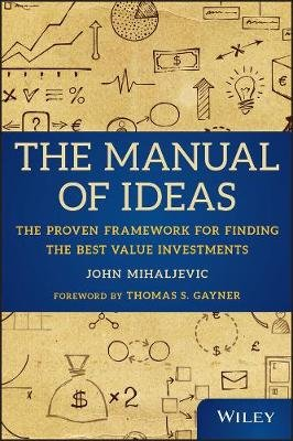 The Manual of Ideas - The Proven Framework for Finding the Best Value Investments (Hardcover): John Mihaljevic