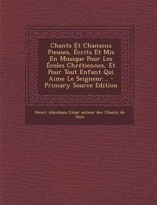 Chants Et Chansons Pieuses, Ecrits Et MIS En Musique Pour Les Ecoles Chretiennes, Et Pour Tout Enfant Qui Aime Le Seigneur......