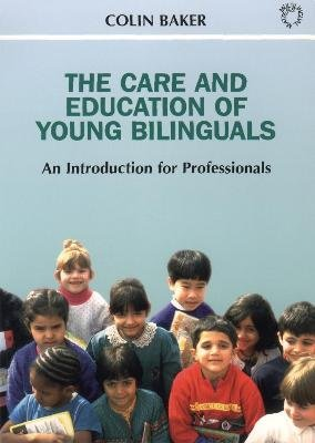 The Care and Education of Young Bilinguals - An Introduction for Professionals (Paperback, 2 Ed): Colin Baker