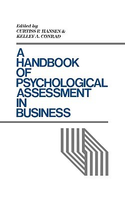 A Handbook of Psychological Assessment in Business (Hardcover, New): Kelley A. Conrad, Curtiss P. Hansen