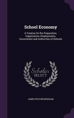 School Economy - A Treatise on the Preparation, Organization, Employments, Government and Authorities of Schools (Hardcover):...