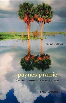 Paynes Prairie - The Great Savanna: A History and Guide (Electronic book text, 2nd ed.): Lars Andersen