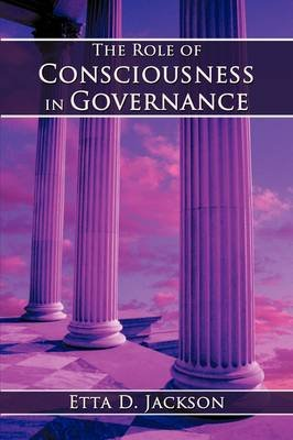 The Role of Consciousness in Governance (Paperback): Etta D. Jackson