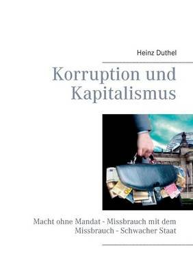 Korruption Und Kapitalismus (German, Paperback): Heinz Duthel