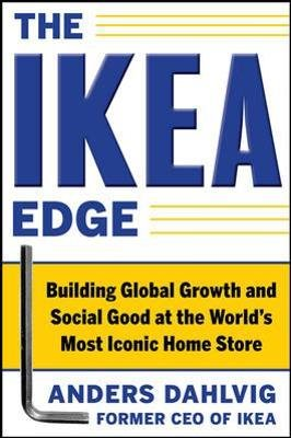 The IKEA Edge: Building Global Growth and Social Good at the World's Most Iconic Home Store (Hardcover, Ed): Anders Dahlvig