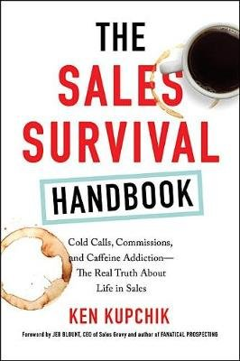 The Sales Survival Handbook - Cold Calls, Commissions, and Caffeine Addiction--The Real Truth About Life in Sales (Electronic...