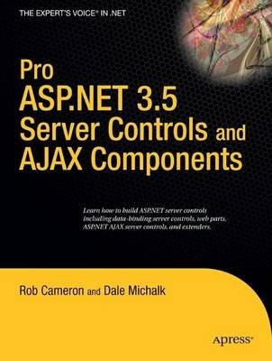 Pro ASP.NET 3.5 Server Controls and AJAX Components (Paperback, 1st ed.): Dale Michalk, Rob Cameron