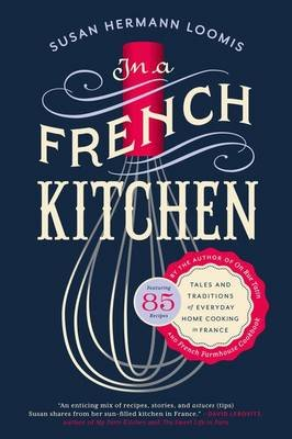 In a French Kitchen - Tales and Traditions of Everyday Home Cooking in France (Paperback): Susan Herrmann Loomis