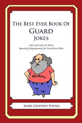 The Best Ever Book of Guard Jokes - Lots and Lots of Jokes Specially Repurposed for You-Know-Who (Paperback): Mark Geoffrey...