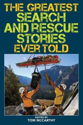 The Greatest Search and Rescue Stories Ever Told (Paperback): Tom McCarthy