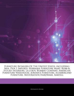 Articles on Furniture Retailers of the United States, Including - Ikea, Pier 1 Imports, Nebraska Furniture Mart, Robb & Stucky...