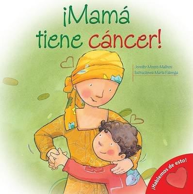 Mama Tiene Cancer! (Spanish, Paperback): Jennifer Moore-Mallinos