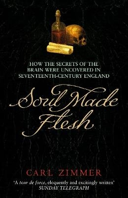 Soul Made Flesh - How The Secrets of the Brain were uncovered in Seventeenth Century England (Electronic book text): Carl Zimmer