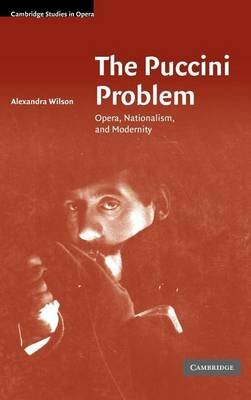 Puccini Problem, The: Opera, Nationalism and Modernity (Electronic book text): Alexandra Wilson