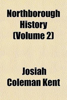 Northborough History (Volume 2) (Paperback): Josiah Coleman Kent