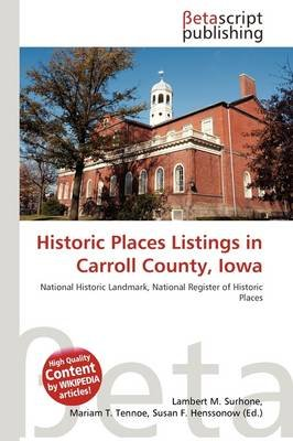 Historic Places Listings in Carroll County, Iowa (Paperback): Lambert M. Surhone, Mariam T. Tennoe, Susan F. Henssonow