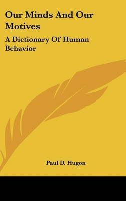 Our Minds and Our Motives - A Dictionary of Human Behavior (Hardcover): Paul D. Hugon