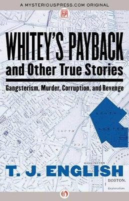 Whitey's Payback - And Other True Stories of Gangsterism, Murder, Corruption, and Revenge (Paperback): T.J. English
