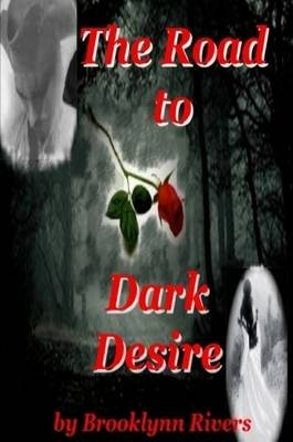 The Road to Dark Desire (Paperback): Brooklynn Rivers