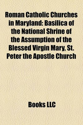 Roman Catholic Churches in Maryland - Basilica of the National Shrine of the Assumption of the Blessed Virgin Mary, St. Peter...