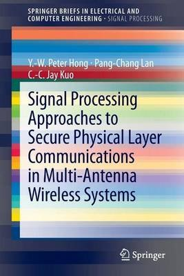 Signal Processing Approaches to Secure Physical Layer Communications in Multi-Antenna Wireless Systems (Electronic book text):