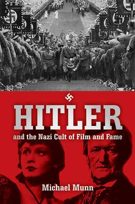 Hitler and the Nazi Cult of Film and Fame (Paperback): Michael Munn
