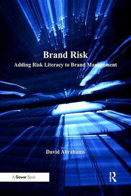 Brand Risk - Adding Risk Literacy to Brand Management (Electronic book text): David Abrahams