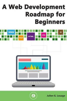 A Web Development Roadmap for Beginners (Paperback): Julien G Louage