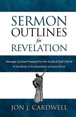 Sermon Outlines for Revelation - Message Outlines for the Book of Revelation (Paperback): Jon J. Cardwell
