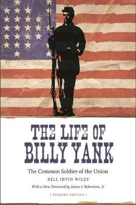 The Life of Billy Yank - The Common Soldier of the Union (Paperback, Updated ed.): Bell Irvin Wiley, James I. Robertson Jr