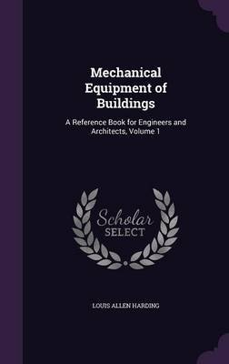 Mechanical Equipment of Buildings - A Reference Book for Engineers and Architects, Volume 1 (Hardcover): Louis Allen Harding