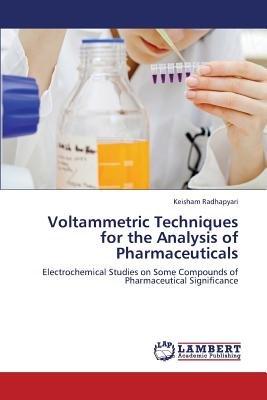 Voltammetric Techniques for the Analysis of Pharmaceuticals (Paperback): Radhapyari Keisham