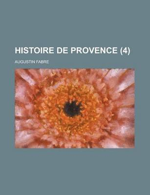 Histoire de Provence (4) (Paperback): Us Government, Augustin Fabre
