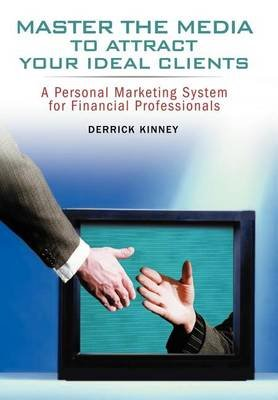 Master the Media to Attract Your Ideal Clients (Electronic book text): Derrick Kinney