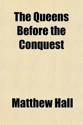 The Queens Before the Conquest (Paperback): Matthew Hall