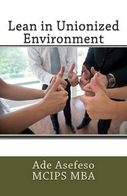 Lean in Unionized Environment (Paperback): Ade Asefeso MCIPS MBA