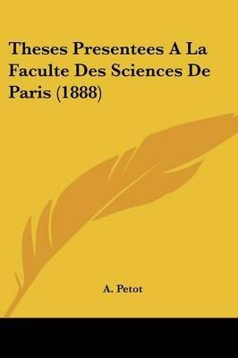 Theses Presentees a la Faculte Des Sciences de Paris (1888) (English, French, Paperback): A. Petot