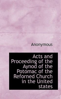 Acts and Proceeding of the Aynod of the Potomac of the Reforned Church in the United States (Paperback): Anonymous