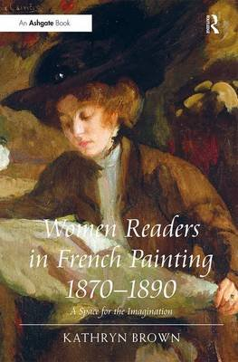 Women Readers in French Painting 1870-1890 - A Space for the Imagination (Hardcover, New Ed): Kathryn Brown