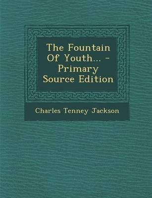 The Fountain of Youth... (Paperback): Charles Tenney Jackson