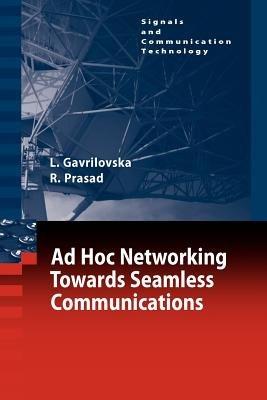 Ad-Hoc Networking Towards Seamless Communications (Paperback): Liljana Gavrilovska, Ramjee Prasad