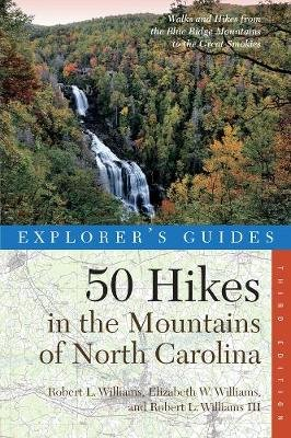 Explorer's Guide 50 Hikes in the Mountains of North Carolina (Paperback, Third Edition): Robert L. Williams